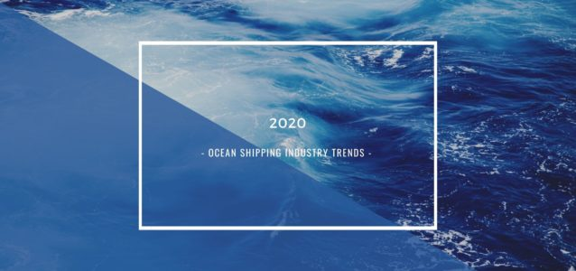 2020 Ocean Shipping Industry Trends to Prepare for
